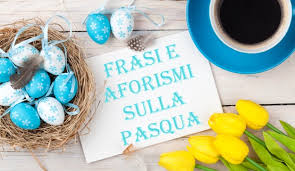 Pasqua, ecco frasi, aforismi e citazioni d'autore legale alla ...